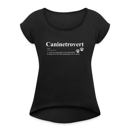 Caninetrovert scoop neck - Women's Roll Cuff T-Shirt
