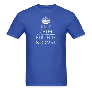Keep Calm Birth is Normal - Men's T-Shirt