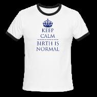 T-Shirts ~ Men's Ringer T-Shirt ~ Keep Calm Birth is Normal