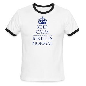 Keep Calm Birth is Normal - Men's Ringer T-Shirt