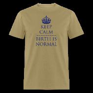 T-Shirts ~ Men's T-Shirt ~ Keep Calm Birth is Normal