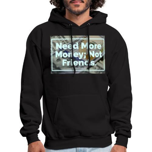 Need Money, Not Friends - Men's Hoodie