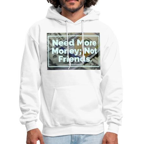 Need Money, Not Friends - Men's Hoodie