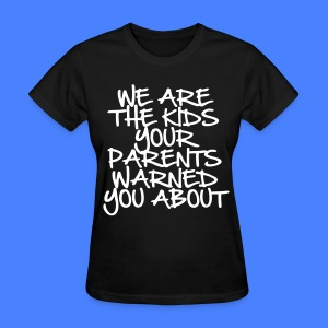 We Are The Kids Your Parents Warned You About Wome - Women's T-Shirt