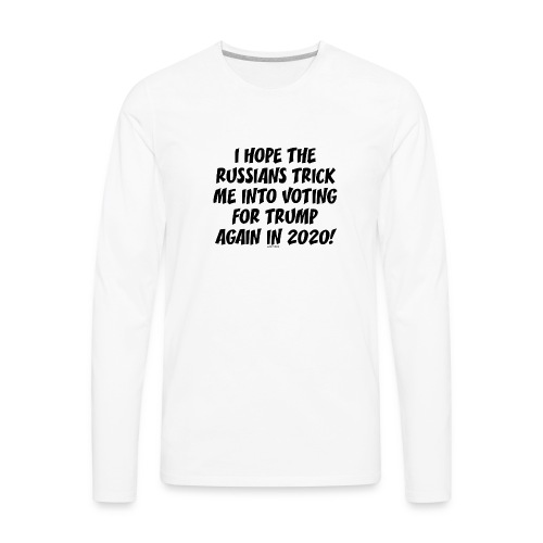 RUSSIANS TRICK ME AGAIN - Men's Premium Long Sleeve T-Shirt
