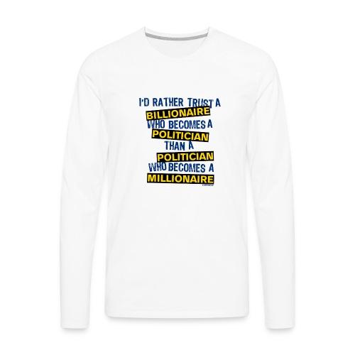 POLITICIAN = MILLIONAIRE - Men's Premium Long Sleeve T-Shirt