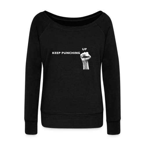Keep Punching Up Women's Wideneck Sweatshirt  - Women's Wideneck Sweatshirt