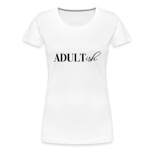 Adultish   Women  - Women's Premium T-Shirt