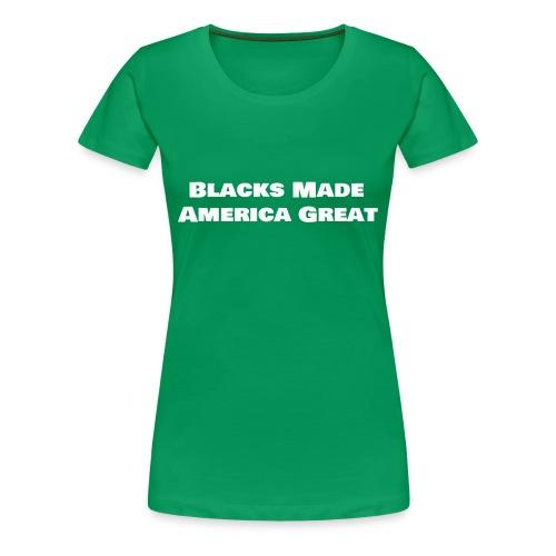 blacks made america great w7 - Women's Premium T-Shirt