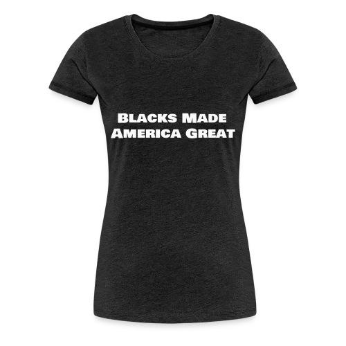 blacks made america great w6 - Women's Premium T-Shirt