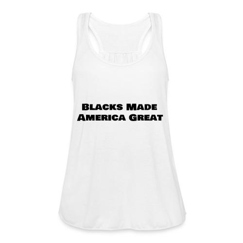 blacks made america great women shirt8 - Women's Flowy Tank Top by Bella