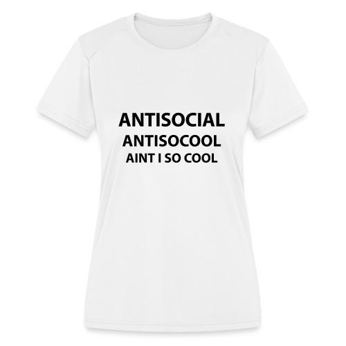 AntiSocial | Women | AINT I SO COOL  - Women's Moisture Wicking Performance T-Shirt