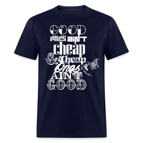 Good ones ain't cheap & Cheap ones ain't good T-Shirt - Men's T-Shirt