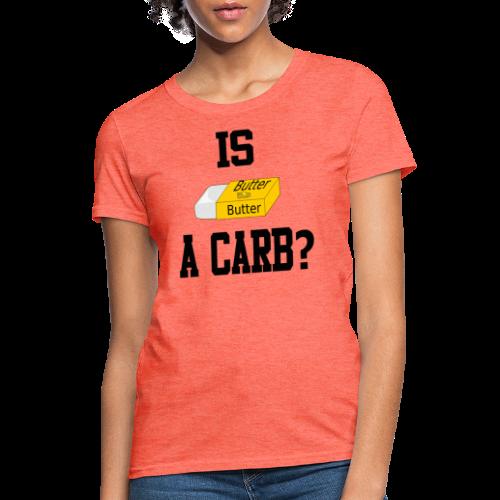 Womens Is Butter A Carb - Women's T-Shirt