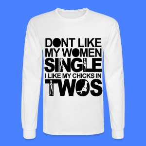 Dont Like My Women Single I Like My Chicks In Twos Long Sleeve Shirts - Men's Long Sleeve T-Shirt
