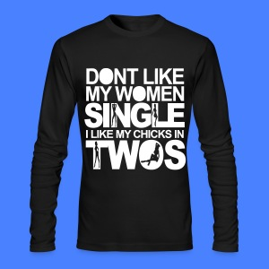 Dont Like My Women Single I Like My Chicks In Twos Long Sleeve Shirts - Men's Long Sleeve T-Shirt by Next Level