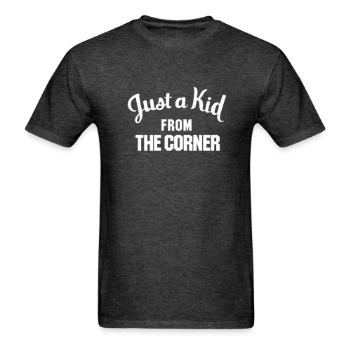 Just a Kid from The Corner - Men's T-Shirt
