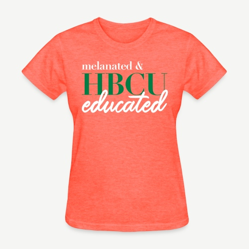 Melanated and HBCU Educated - Women's T-Shirt