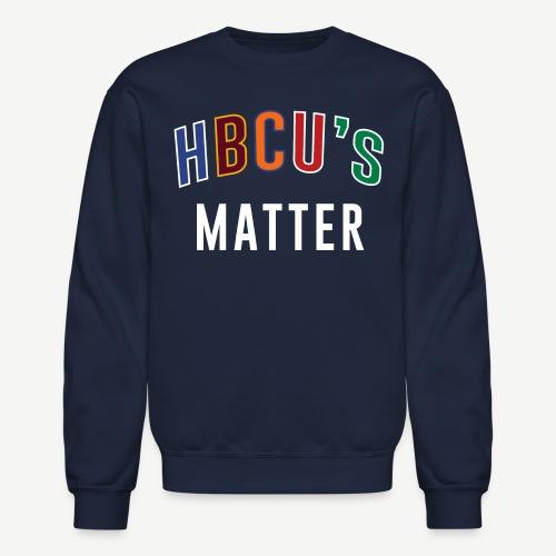HBCU's Matter Sweatshirt - Crewneck Sweatshirt