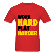 T-Shirts ~ Men's T-Shirt ~ Work Hard, Play Harder