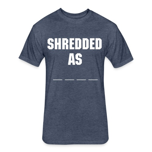 Shredded As - Fitted Cotton/Poly T-Shirt by Next Level