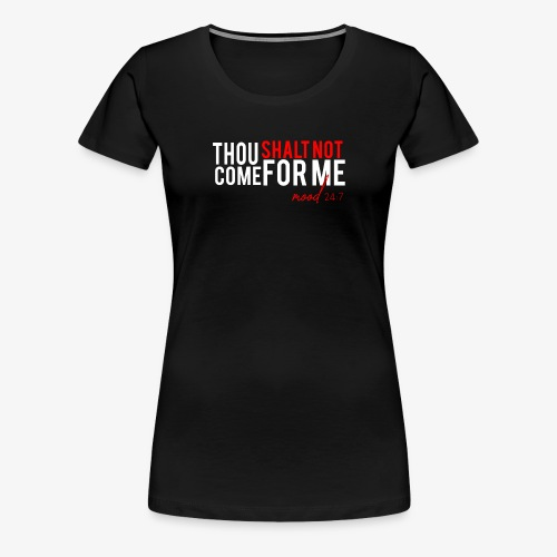 Don't Come For Me Tee - Women's Premium T-Shirt