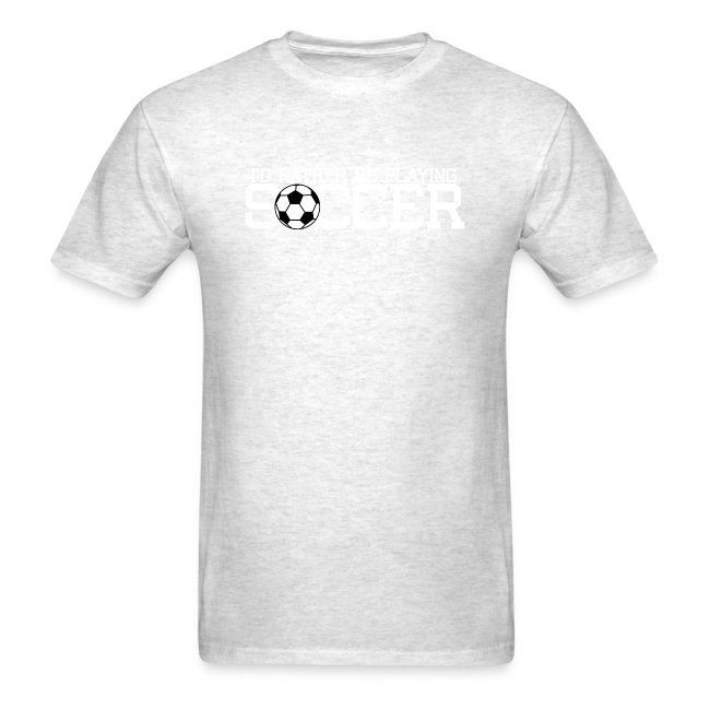 I'd Rather Be Playing Soccer shirt