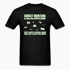 Ghost Hunting Is Like The Super Bowl T-Shirts