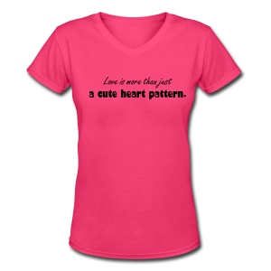 Love is more than just a cute heart pattern - Women's V-Neck T-Shirt