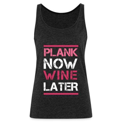 Plank Now Wine Later - Women's Premium Tank Top