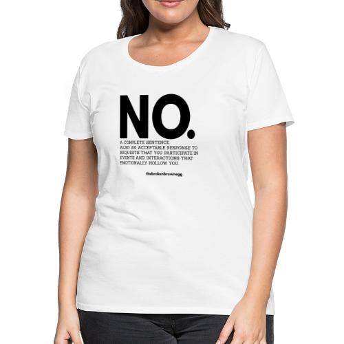 No is a complete sentence. - Women's Premium T-Shirt