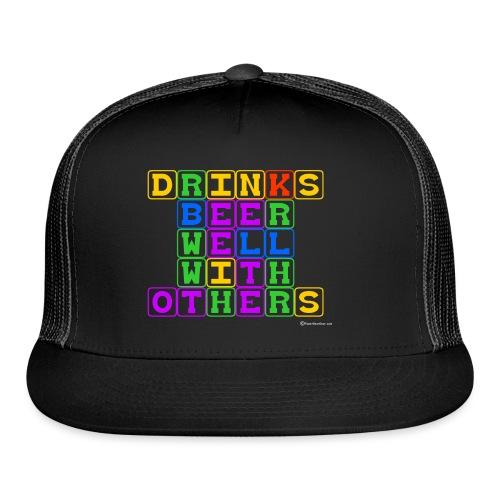 Drinks Beer Well With Others Trucker Cap - Trucker Cap