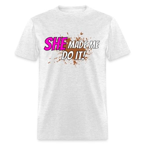 She Made Me Do It  - Men's T-Shirt