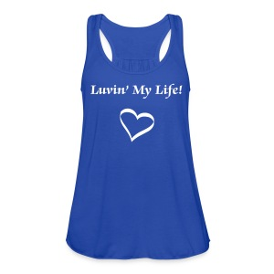 Luvin' My Life Tank - Women's Flowy Tank Top by Bella