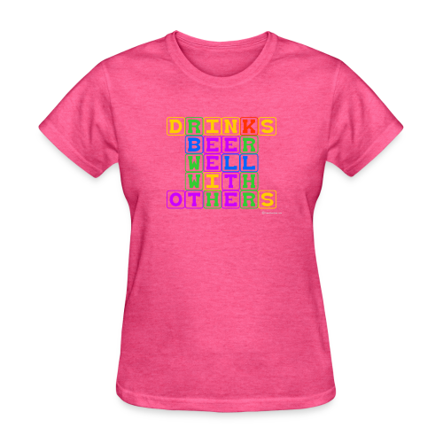 Drinks Beer Well With Others Women's T-Shirt  - Women's T-Shirt