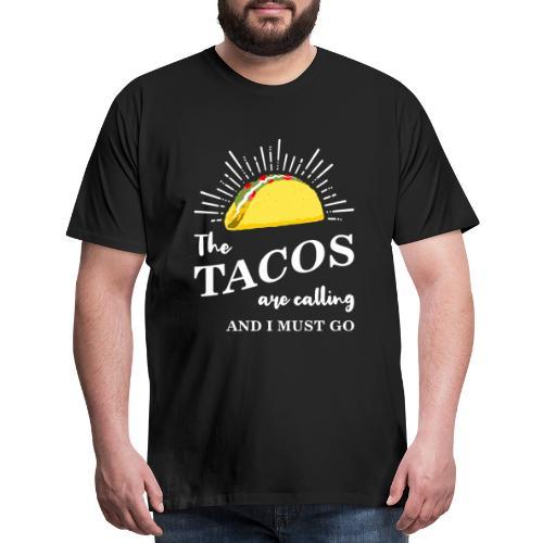 The Tacos Are Calling Mens Black Premium T-shirt - Men's Premium T-Shirt