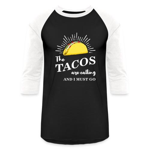 The Tacos Are Calling Unisex Baseball Tshirt - Baseball T-Shirt