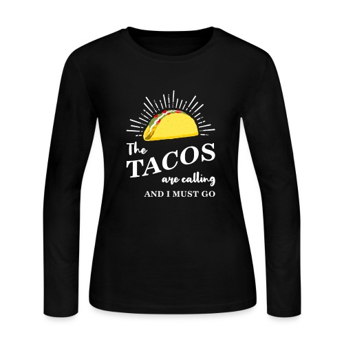 The Tacos Are Calling Womens Long Sleeve Tee - Women's Long Sleeve Jersey T-Shirt