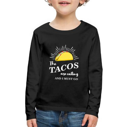 The Tacos Are Calling Kids Long Sleeve T-shirt - Kids' Premium Long Sleeve T-Shirt