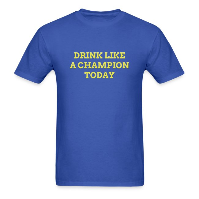 'DRINK LIKE A CHAMPION TODAY' T-Shirt