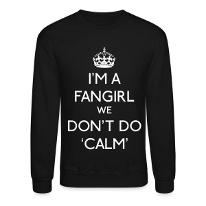 Keep Calm - We Don't Do Calm - Crewneck Sweatshirt