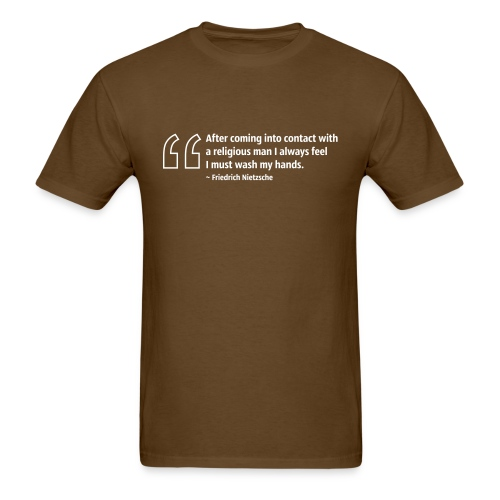 After coming into contact with a religious man I always feel I must wash my hands. ~ Friedrich Nietzsche - Men's T-Shirt