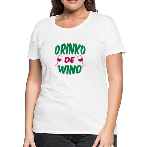 Drinko de Wino Cinco de Mayo Womans Premium Tee Shirt - Women's Premium T-Shirt