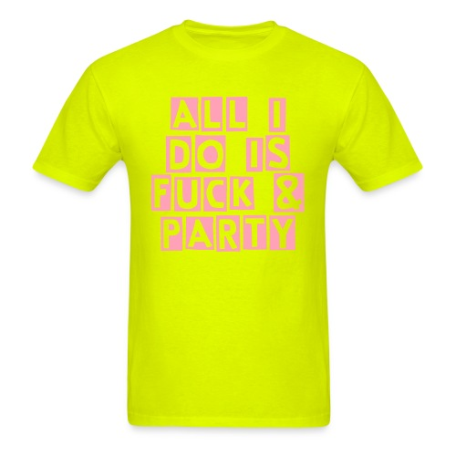 ALL I DO IS FUCK & PARTY - Men's T-Shirt