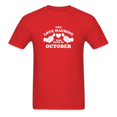 This Love Machine Was Born In October - Men's T-Shirt