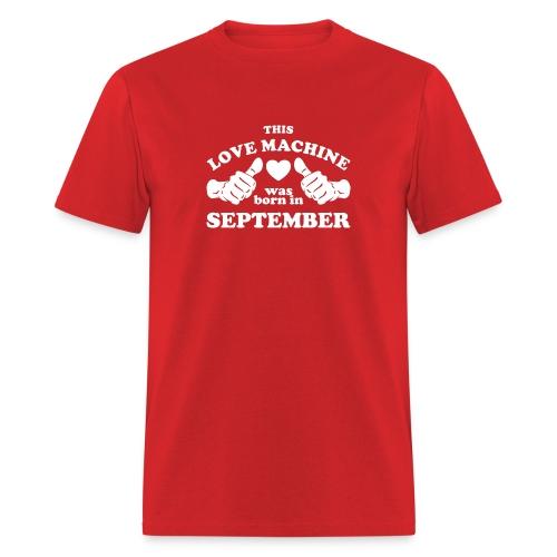This Love Machine Was Born In September - Men's T-Shirt