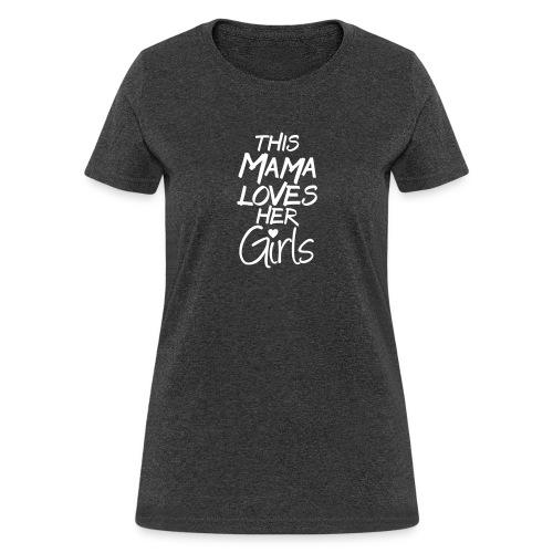this mama loves her girls - Women's T-Shirt