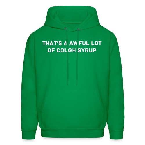 THAT'S A AWFUL LOT OF COUGH SYRUP hoodie - Men's Hoodie
