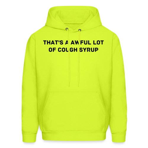 THAT'S A AWFUL LOT OF COUGH SYRUP - Men's Hoodie