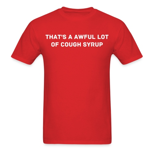 That's a awful lot of cough syrop - Men's T-Shirt